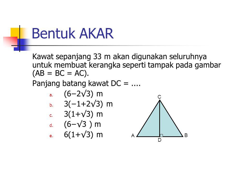 Bentuk AKAR Kawat sepanjang 33 m akan digunakan seluruhnya untuk membuat kerangka seperti tampak pada gambar (AB = BC = AC).