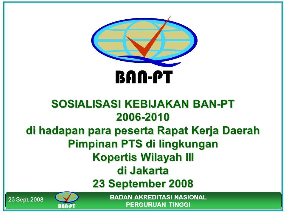 SOSIALISASI KEBIJAKAN BAN-PT 2006-2010 di hadapan para peserta Rapat Kerja Daerah Pimpinan PTS di lingkungan Kopertis Wilayah III di Jakarta 23 September 2008