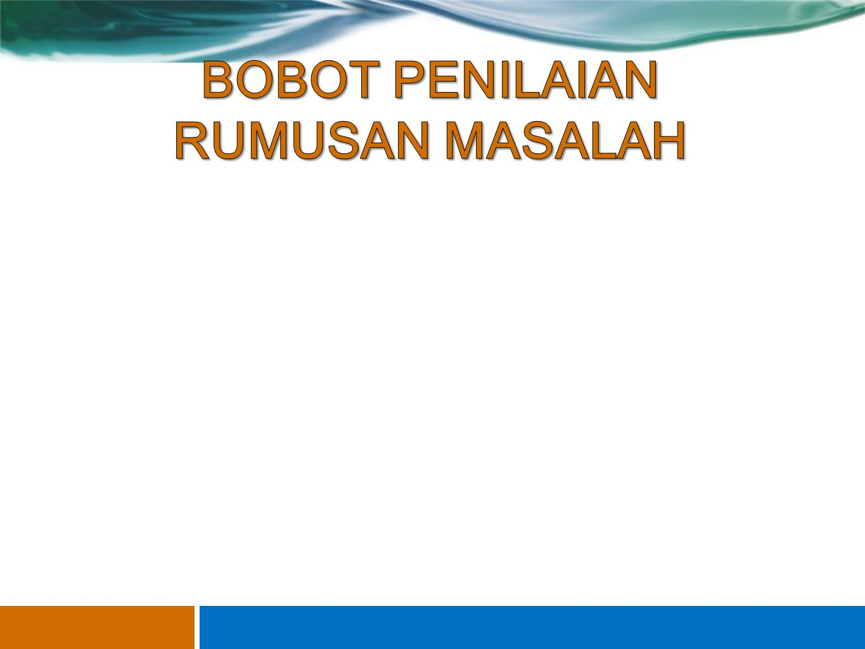 BOBOT PENILAIAN RUMUSAN MASALAH