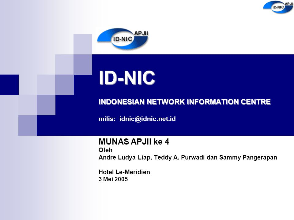 ID-NIC INDONESIAN NETWORK INFORMATION CENTRE milis: idnic@idnic.net.id