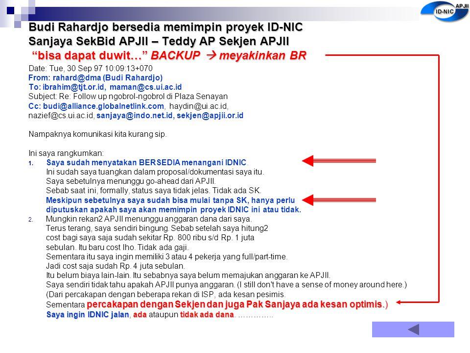 Budi Rahardjo bersedia memimpin proyek ID-NIC Sanjaya SekBid APJII – Teddy AP Sekjen APJII bisa dapat duwit… BACKUP  meyakinkan BR