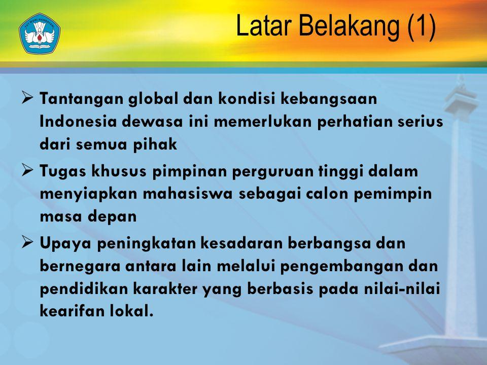 Latar Belakang (1) Tantangan global dan kondisi kebangsaan Indonesia dewasa ini memerlukan perhatian serius dari semua pihak.