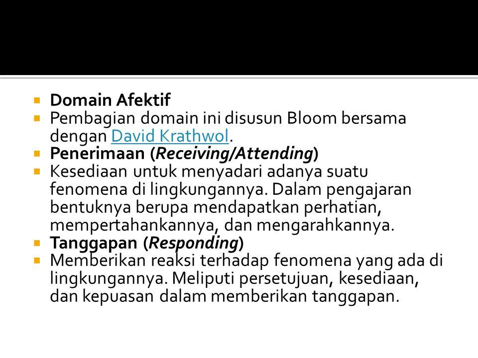Domain Afektif Pembagian domain ini disusun Bloom bersama dengan David Krathwol. Penerimaan (Receiving/Attending)