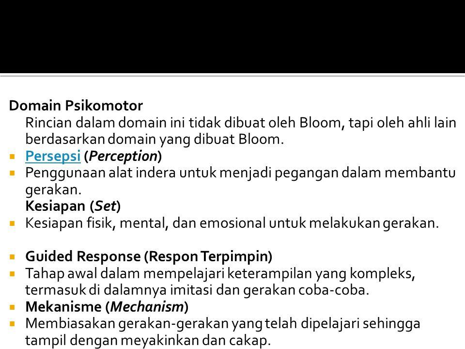 Domain Psikomotor Rincian dalam domain ini tidak dibuat oleh Bloom, tapi oleh ahli lain berdasarkan domain yang dibuat Bloom.