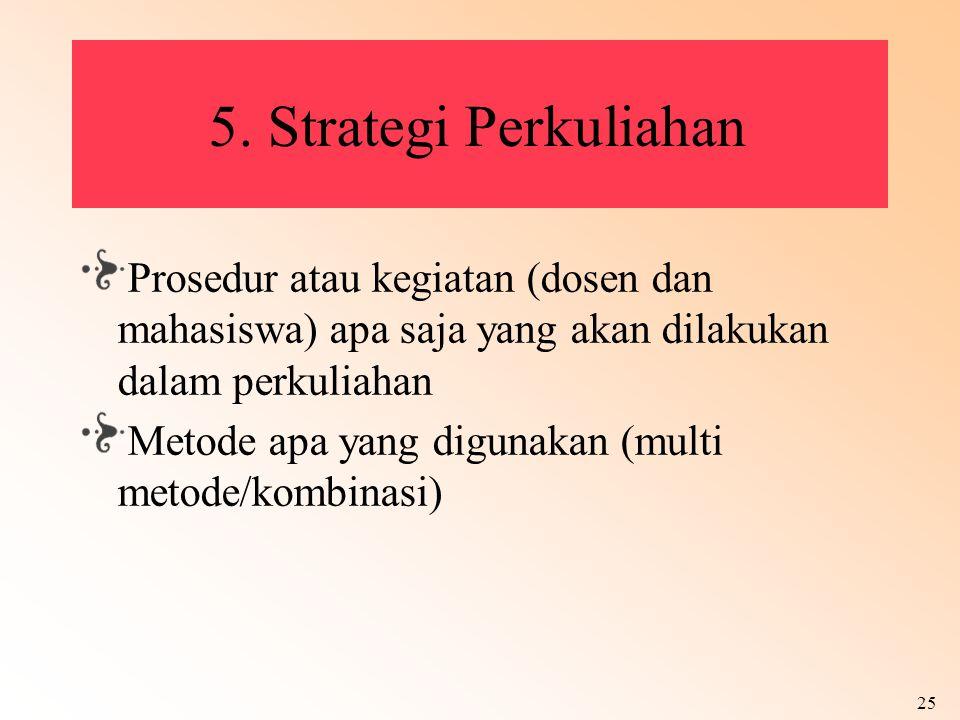 5. Strategi Perkuliahan Prosedur atau kegiatan (dosen dan mahasiswa) apa saja yang akan dilakukan dalam perkuliahan.