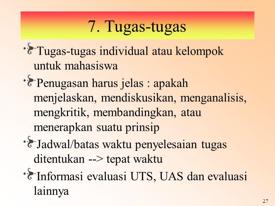7. Tugas-tugas Tugas-tugas individual atau kelompok untuk mahasiswa