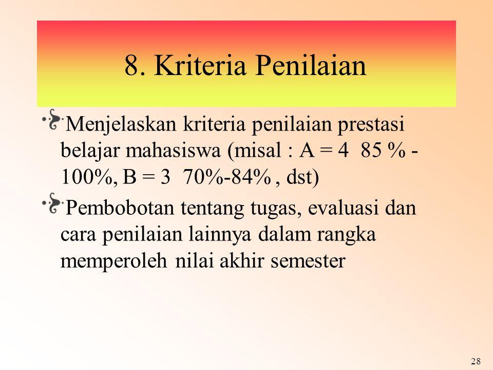 8. Kriteria Penilaian Menjelaskan kriteria penilaian prestasi belajar mahasiswa (misal : A = 4 85 % - 100%, B = 3 70%-84% , dst)