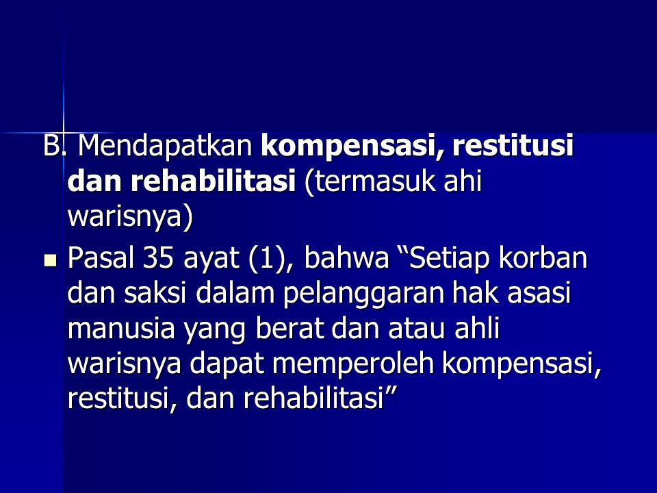 B. Mendapatkan kompensasi, restitusi dan rehabilitasi (termasuk ahi warisnya)