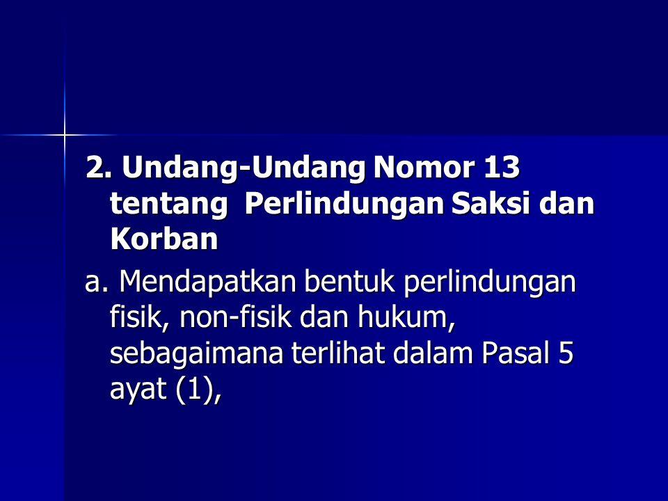 2. Undang-Undang Nomor 13 tentang Perlindungan Saksi dan Korban a