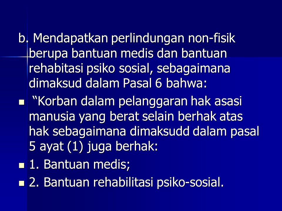 b. Mendapatkan perlindungan non-fisik berupa bantuan medis dan bantuan rehabitasi psiko sosial, sebagaimana dimaksud dalam Pasal 6 bahwa: