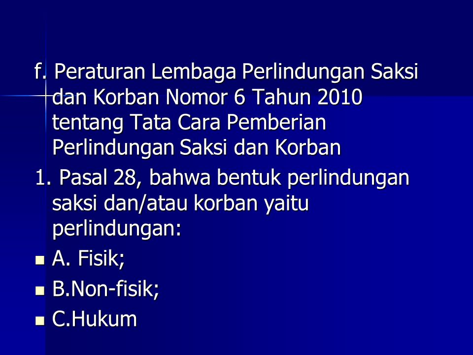 f. Peraturan Lembaga Perlindungan Saksi dan Korban Nomor 6 Tahun 2010 tentang Tata Cara Pemberian Perlindungan Saksi dan Korban