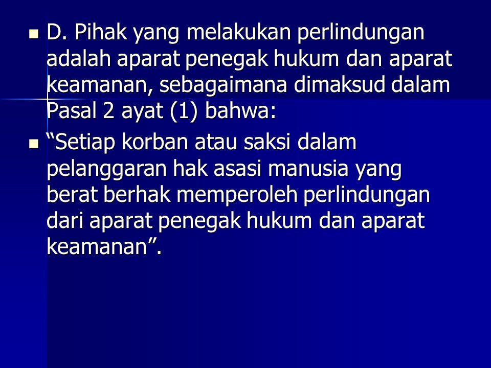 D. Pihak yang melakukan perlindungan adalah aparat penegak hukum dan aparat keamanan, sebagaimana dimaksud dalam Pasal 2 ayat (1) bahwa: