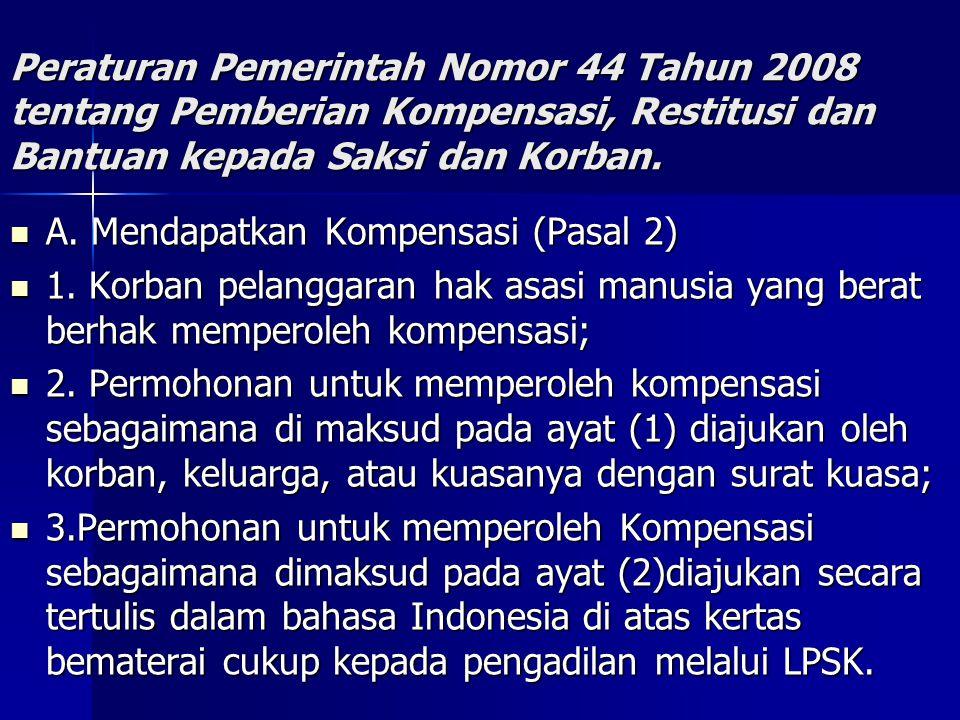 Peraturan Pemerintah Nomor 44 Tahun 2008 tentang Pemberian Kompensasi, Restitusi dan Bantuan kepada Saksi dan Korban.