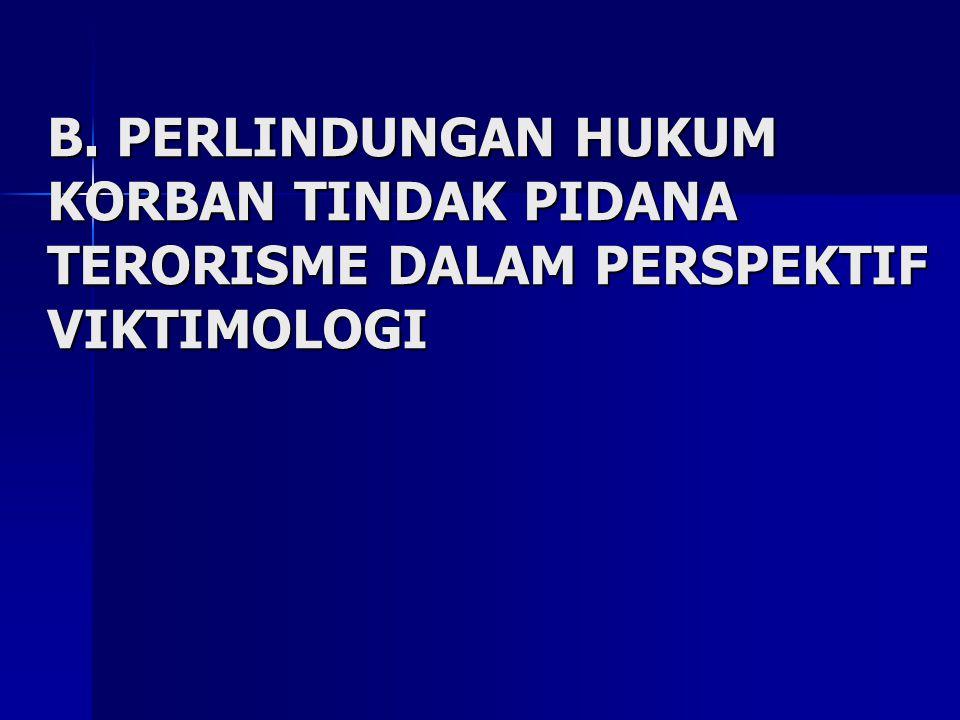 B. PERLINDUNGAN HUKUM KORBAN TINDAK PIDANA TERORISME DALAM PERSPEKTIF VIKTIMOLOGI