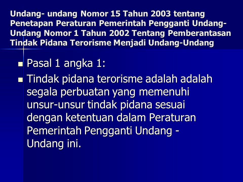 Undang- undang Nomor 15 Tahun 2003 tentang Penetapan Peraturan Pemerintah Pengganti Undang-Undang Nomor 1 Tahun 2002 Tentang Pemberantasan Tindak Pidana Terorisme Menjadi Undang-Undang