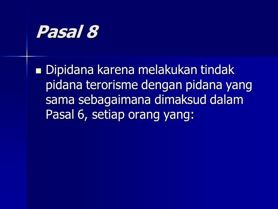 Pasal 8 Dipidana karena melakukan tindak pidana terorisme dengan pidana yang sama sebagaimana dimaksud dalam Pasal 6, setiap orang yang: