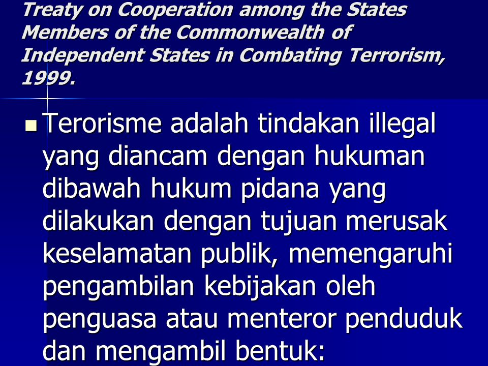 Treaty on Cooperation among the States Members of the Commonwealth of Independent States in Combating Terrorism, 1999.