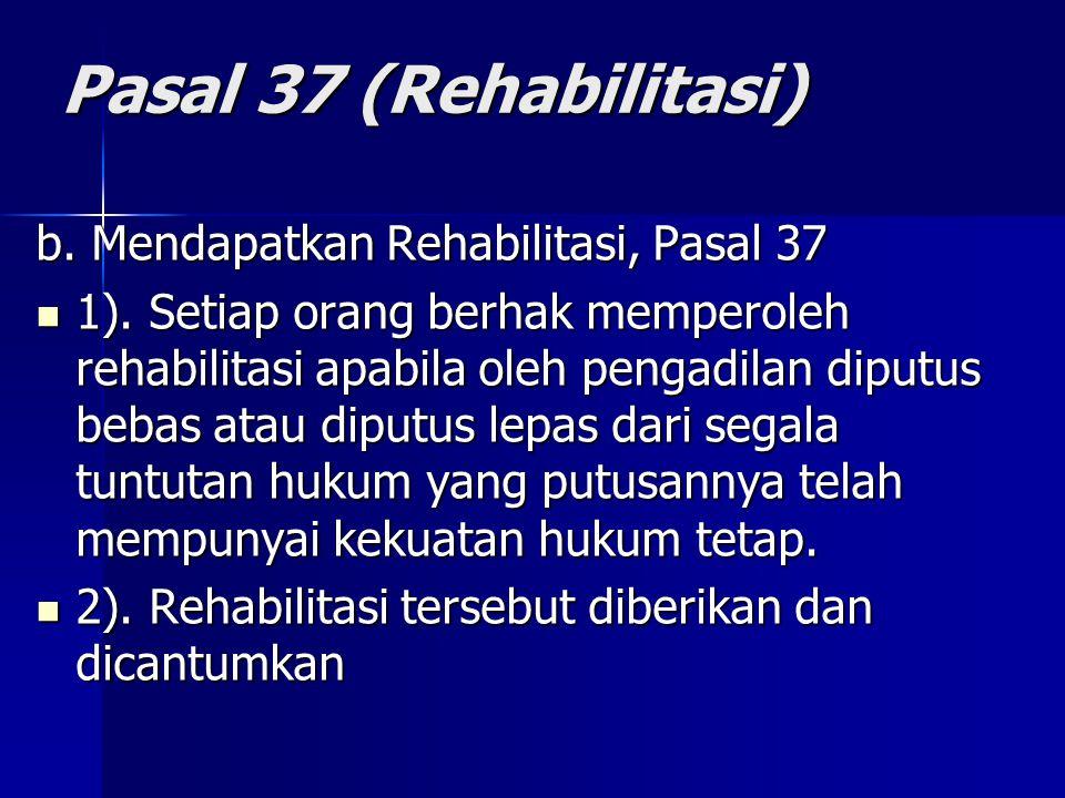 Pasal 37 (Rehabilitasi) b. Mendapatkan Rehabilitasi, Pasal 37