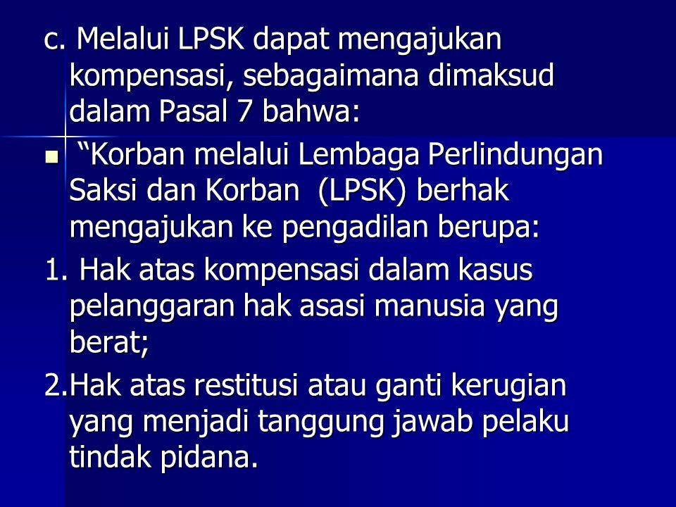 c. Melalui LPSK dapat mengajukan kompensasi, sebagaimana dimaksud dalam Pasal 7 bahwa: