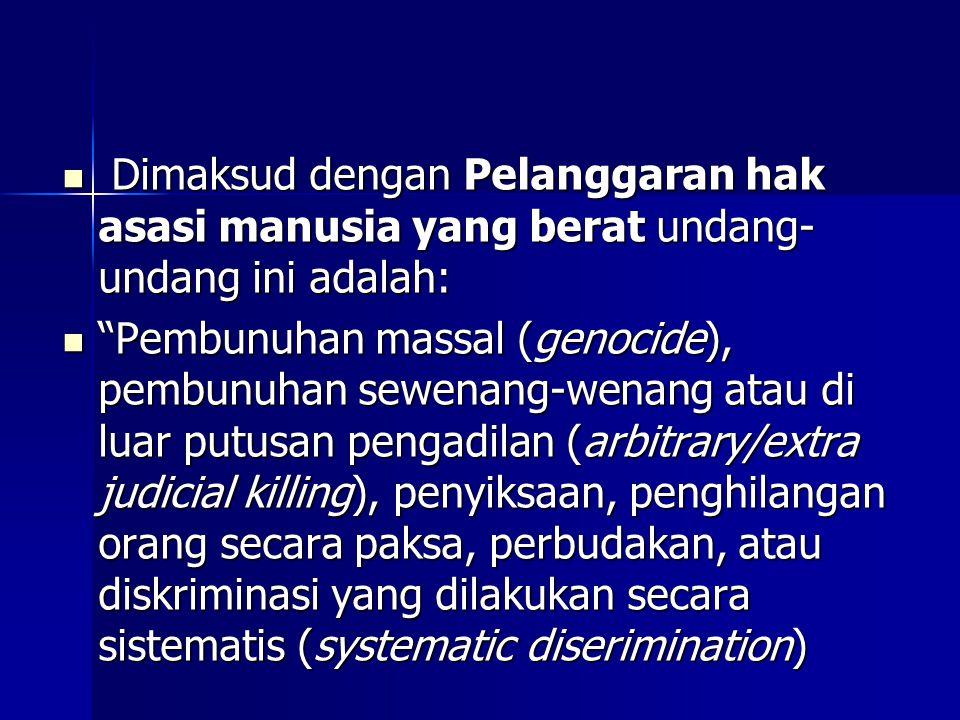 Dimaksud dengan Pelanggaran hak asasi manusia yang berat undang-undang ini adalah:
