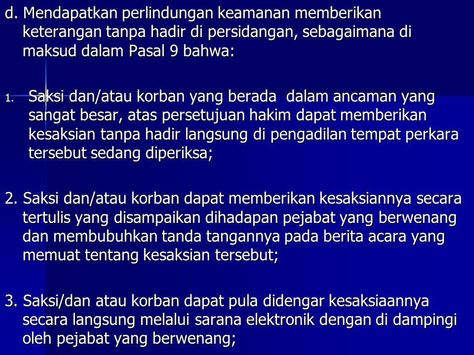 d. Mendapatkan perlindungan keamanan memberikan keterangan tanpa hadir di persidangan, sebagaimana di maksud dalam Pasal 9 bahwa:
