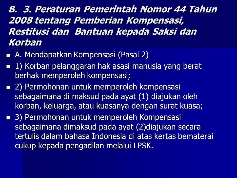 B. 3. Peraturan Pemerintah Nomor 44 Tahun 2008 tentang Pemberian Kompensasi, Restitusi dan Bantuan kepada Saksi dan Korban
