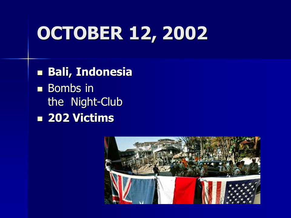 OCTOBER 12, 2002 Bali, Indonesia Bombs in the Night-Club 202 Victims