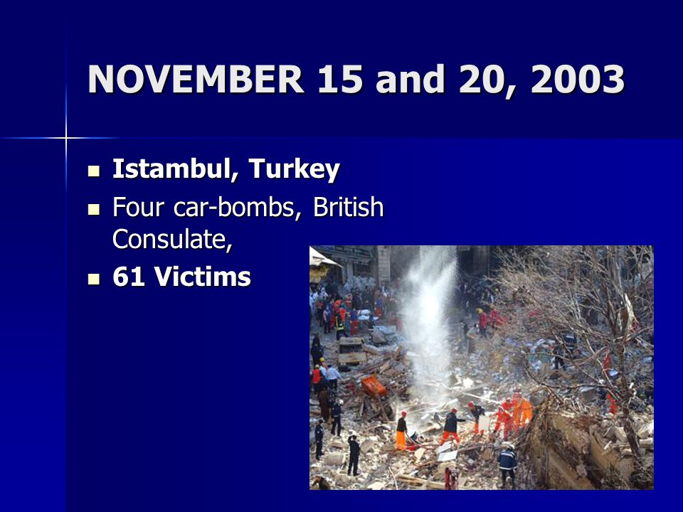 NOVEMBER 15 and 20, 2003 Istambul, Turkey