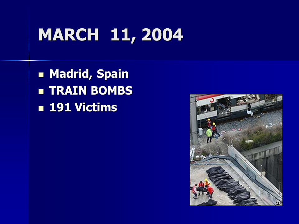 MARCH 11, 2004 Madrid, Spain TRAIN BOMBS 191 Victims