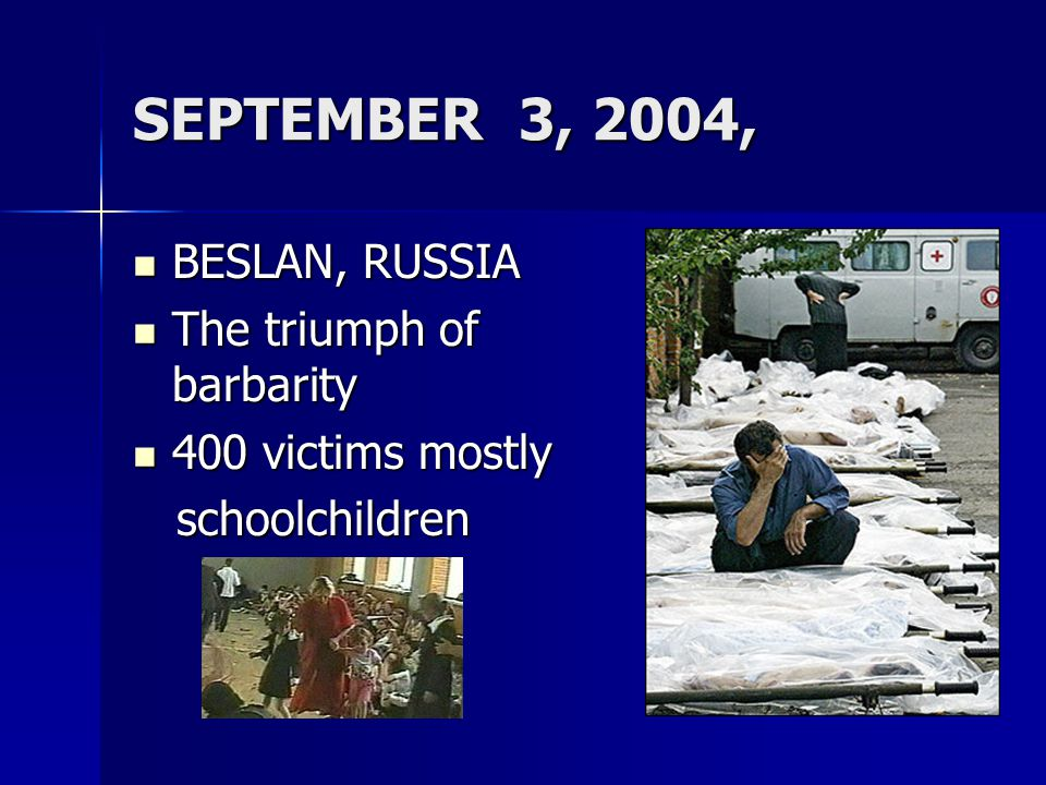 SEPTEMBER 3, 2004, BESLAN, RUSSIA The triumph of barbarity