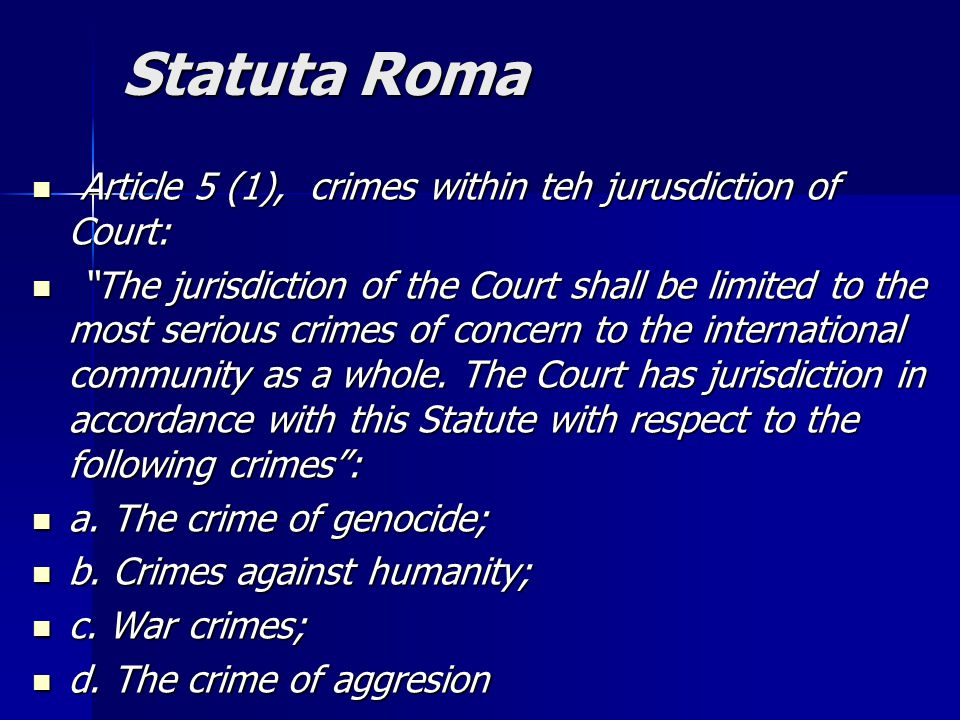 Statuta Roma Article 5 (1), crimes within teh jurusdiction of Court: