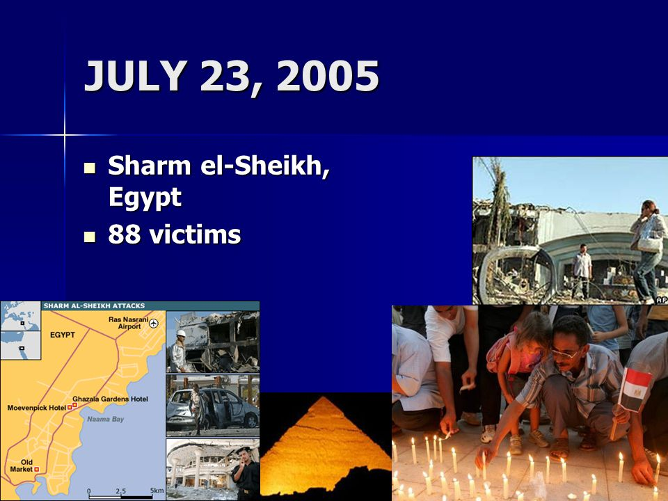 JULY 23, 2005 Sharm el-Sheikh, Egypt 88 victims