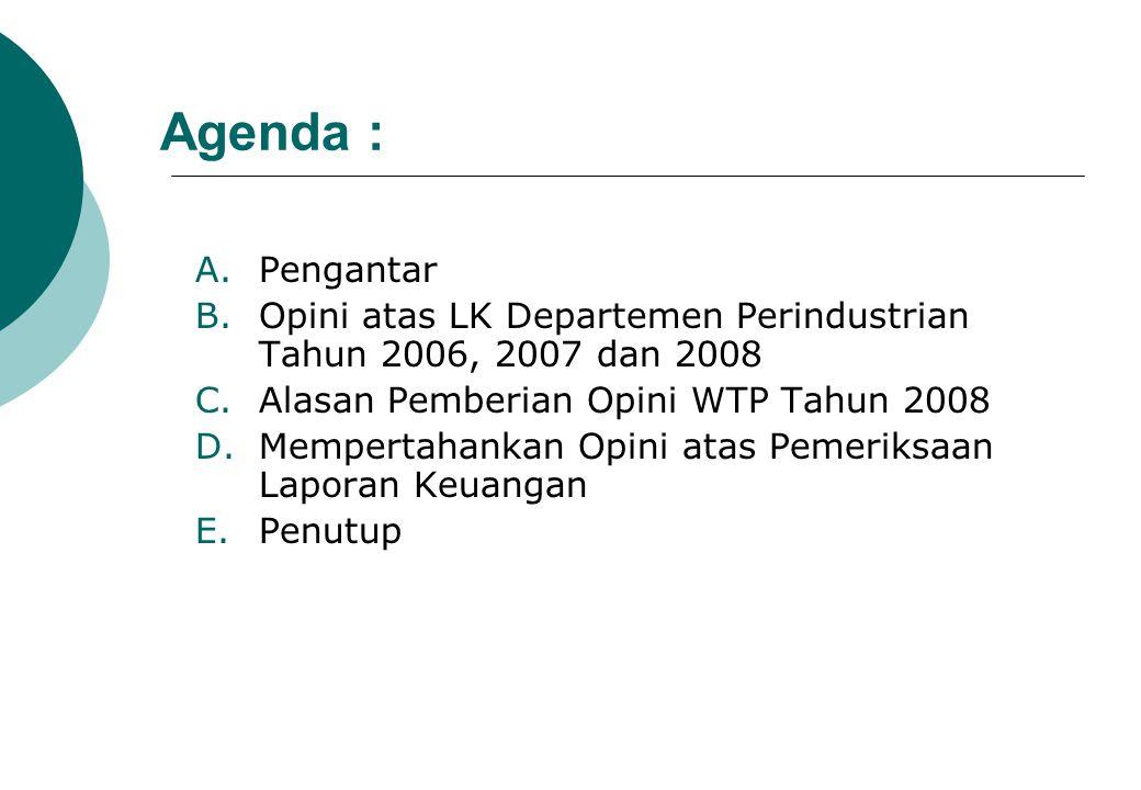 Agenda : Pengantar. Opini atas LK Departemen Perindustrian Tahun 2006, 2007 dan 2008. Alasan Pemberian Opini WTP Tahun 2008.