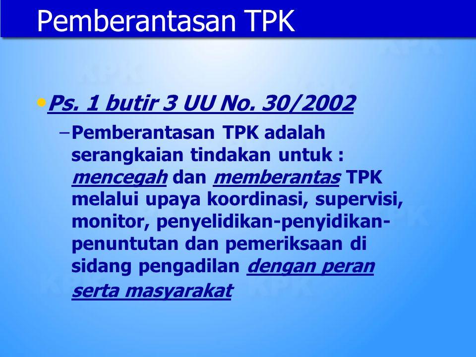 Pemberantasan TPK Ps. 1 butir 3 UU No. 30/2002