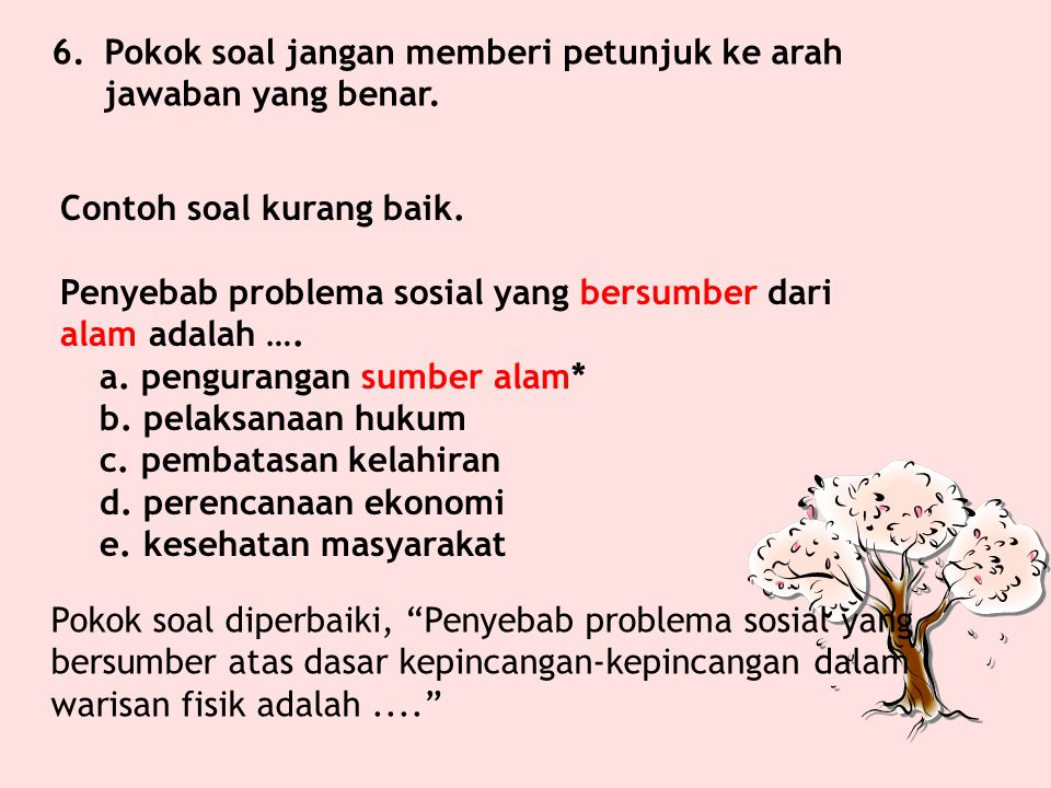 6. Pokok soal jangan memberi petunjuk ke arah jawaban yang benar.
