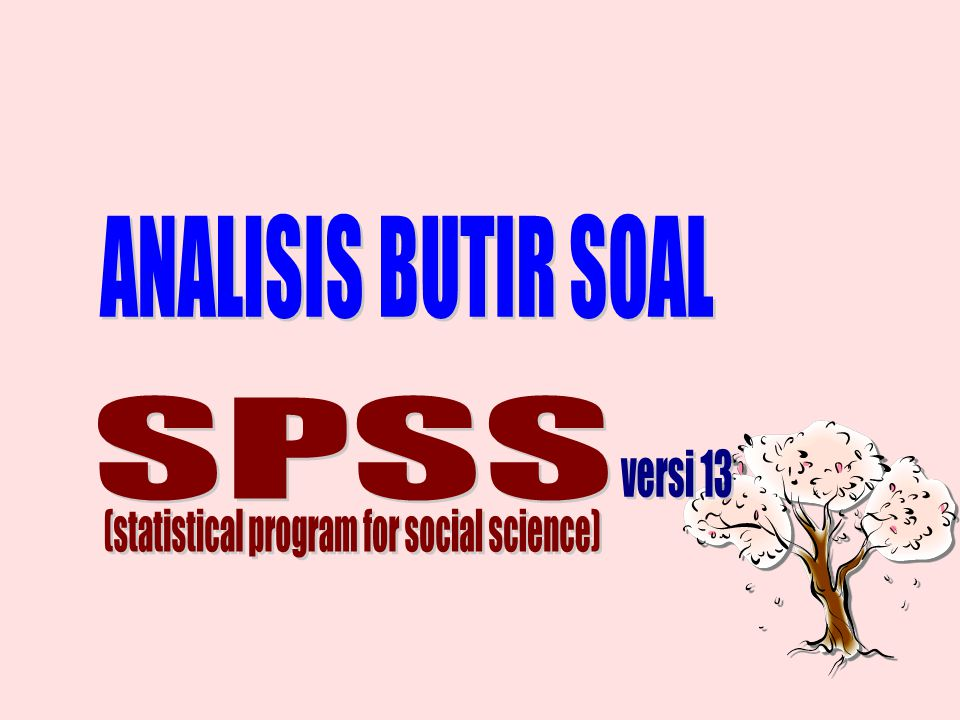 ANALISIS BUTIR SOAL SPSS versi 13 (statistical program for social science)