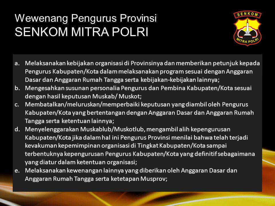 SENKOM MITRA POLRI Wewenang Pengurus Provinsi