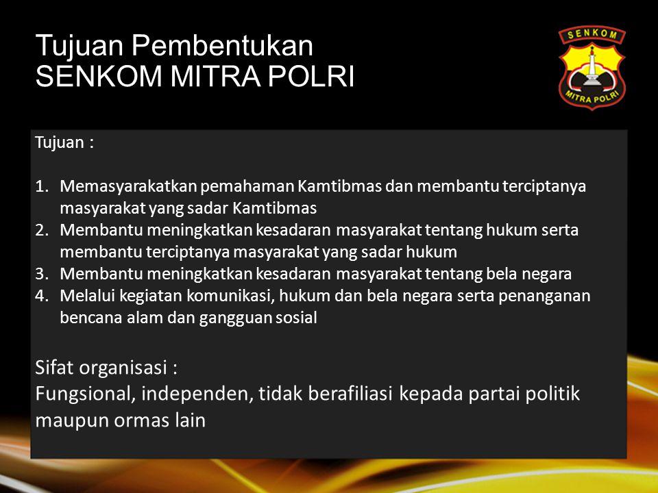 Tujuan Pembentukan SENKOM MITRA POLRI Sifat organisasi :