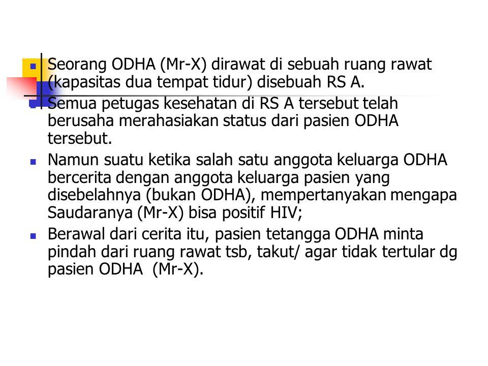 Seorang ODHA (Mr-X) dirawat di sebuah ruang rawat (kapasitas dua tempat tidur) disebuah RS A.