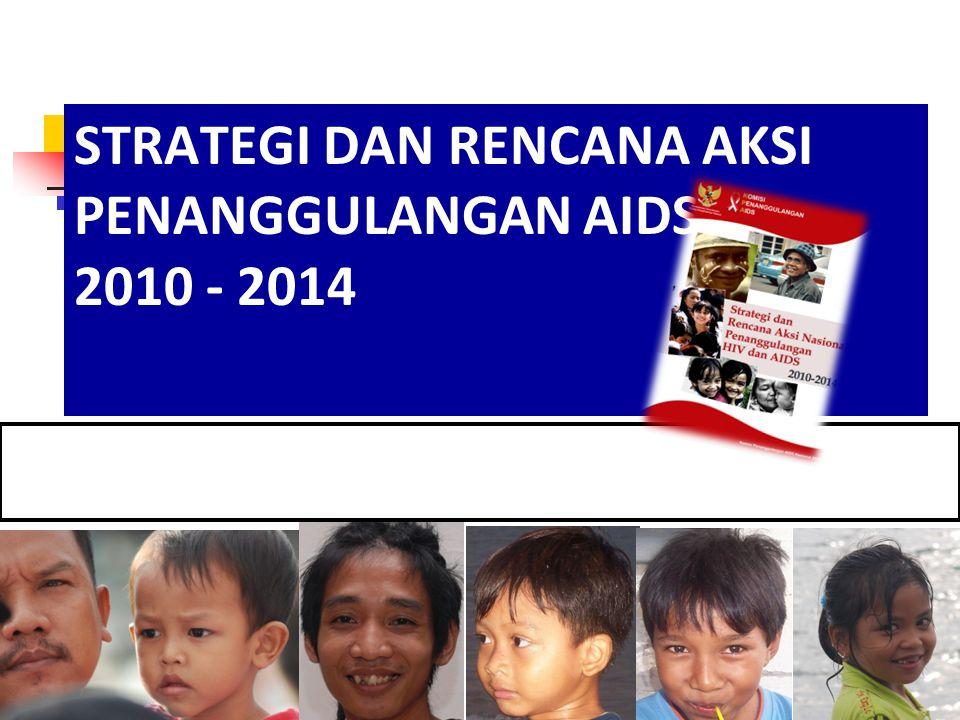 STRATEGI DAN RENCANA AKSI PENANGGULANGAN AIDS 2010 - 2014