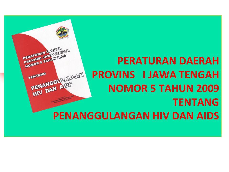 PERATURAN DAERAH PROVINS I JAWA TENGAH NOMOR 5 TAHUN 2009 TENTANG PENANGGULANGAN HIV DAN AIDS