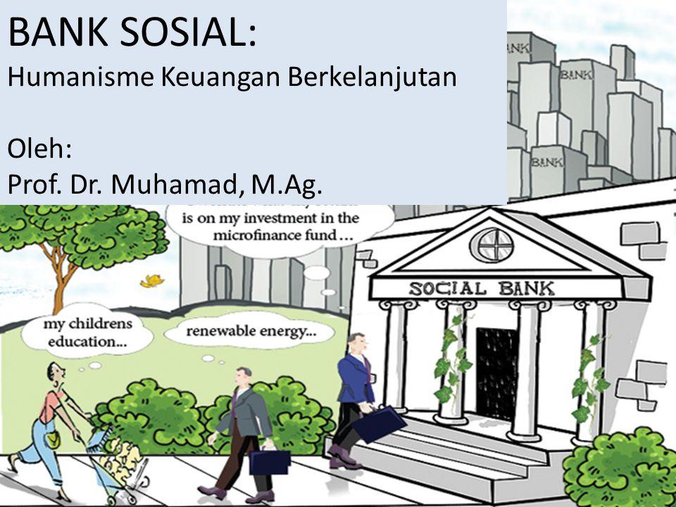 BANK SOSIAL: Humanisme Keuangan Berkelanjutan Oleh: