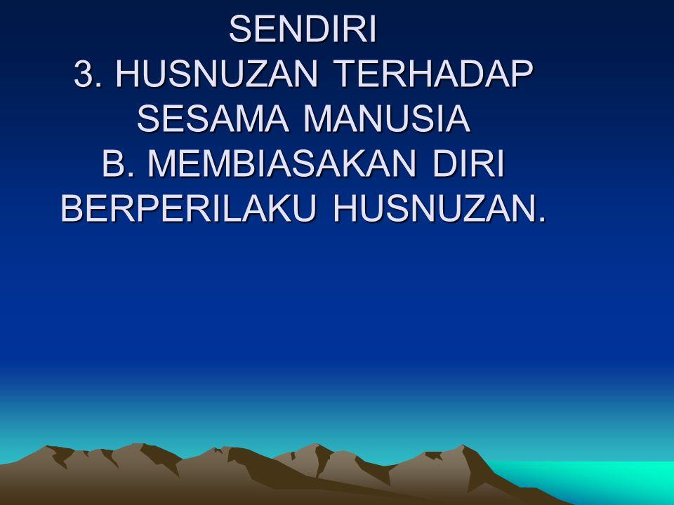 BERPERILAKUTERPUJI A. PERILAKU HUSNUZAN 1. HUSNUZAN TERHADAP ALLAH 2