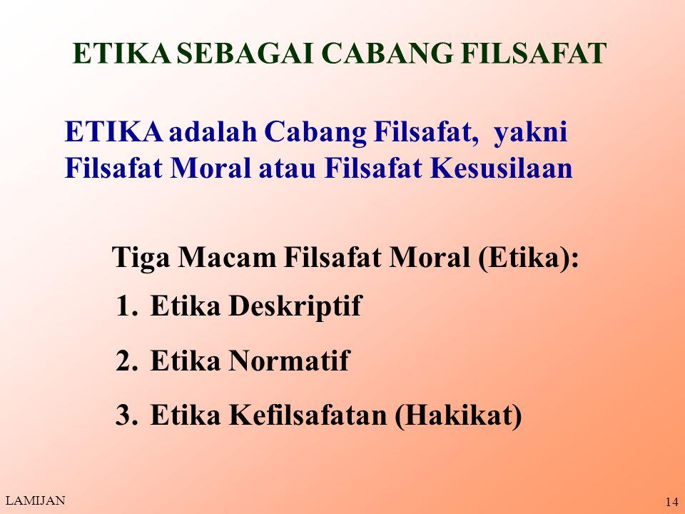 ETIKA SEBAGAI CABANG FILSAFAT Tiga Macam Filsafat Moral (Etika):