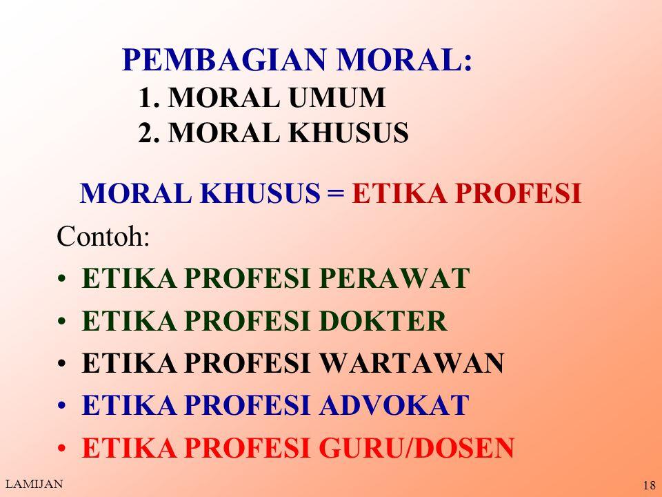 PEMBAGIAN MORAL: 1. MORAL UMUM 2. MORAL KHUSUS