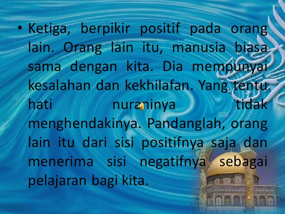 Ketiga, berpikir positif pada orang lain