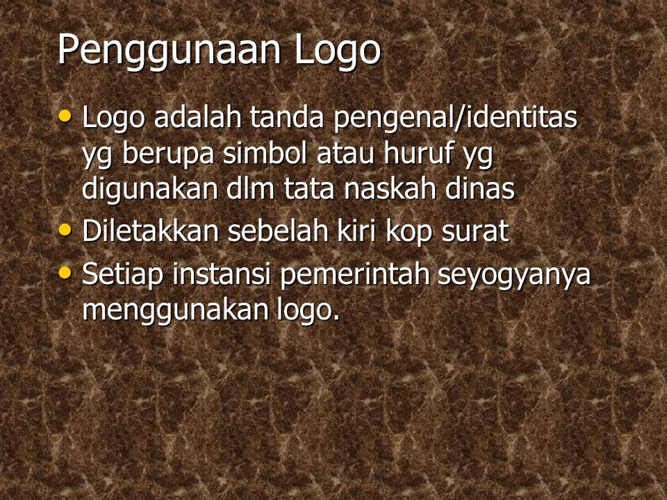 Penggunaan Logo Logo adalah tanda pengenal/identitas yg berupa simbol atau huruf yg digunakan dlm tata naskah dinas.