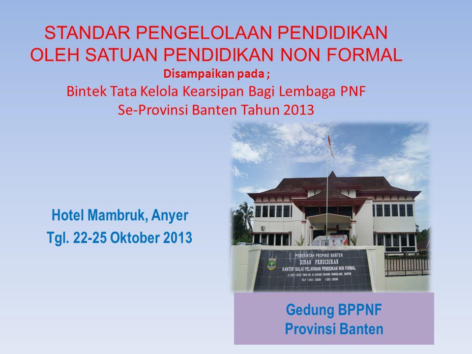 STANDAR PENGELOLAAN PENDIDIKAN OLEH SATUAN PENDIDIKAN NON FORMAL Disampaikan pada ; Bintek Tata Kelola Kearsipan Bagi Lembaga PNF Se-Provinsi Banten Tahun 2013