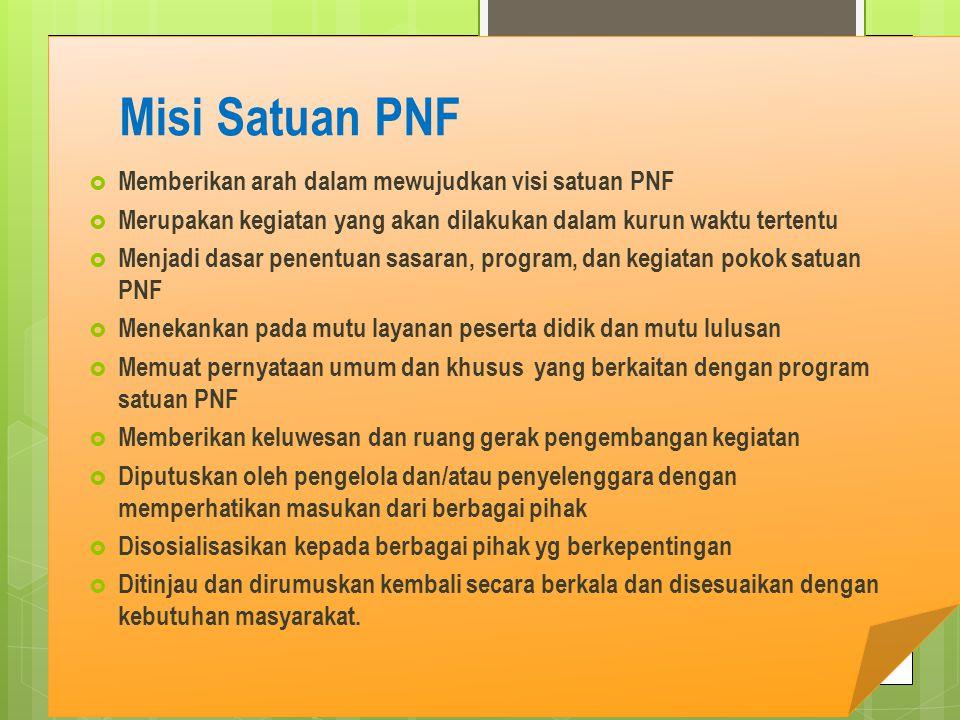 Misi Satuan PNF Memberikan arah dalam mewujudkan visi satuan PNF