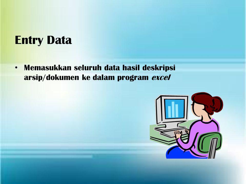 Entry Data Memasukkan seluruh data hasil deskripsi arsip/dokumen ke dalam program excel